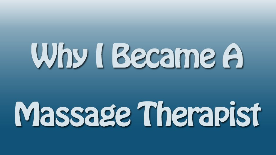 Why I Became A Massage Therapist